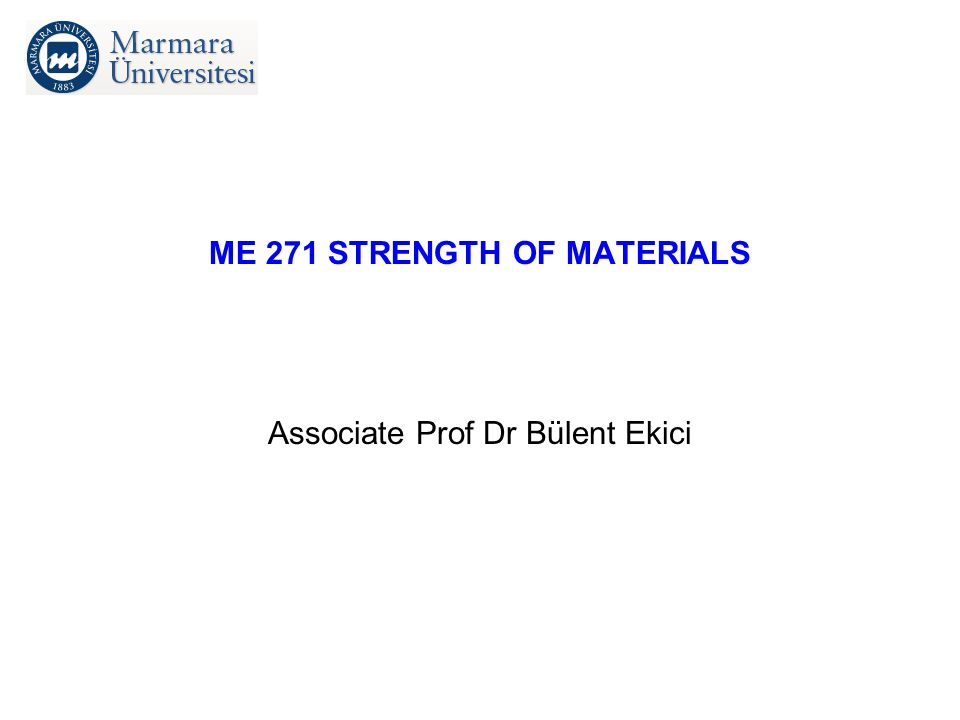 ME 271 STRENGTH OF MATERIALS