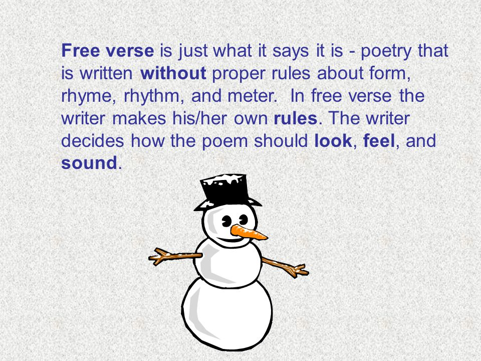 Free verse is just what it says it is - poetry that is written without proper rules about form, rhyme, rhythm, and meter.
