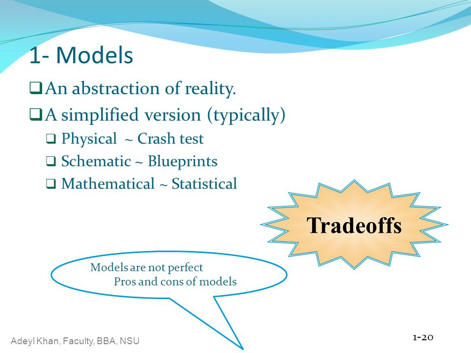 1- Models Tradeoffs An abstraction of reality.
