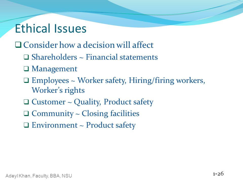 Ethical Issues Consider how a decision will affect
