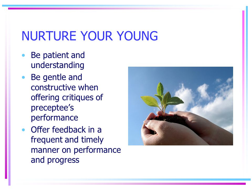 NURTURE YOUR YOUNG Be patient and understanding
