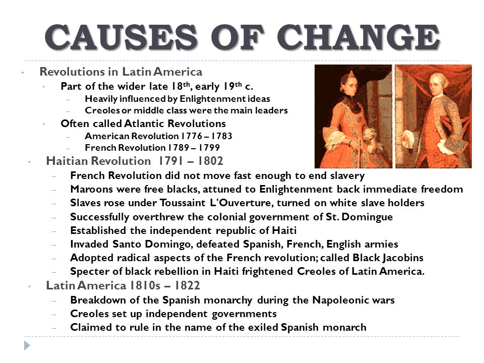 CAUSES OF CHANGE Revolutions in Latin America
