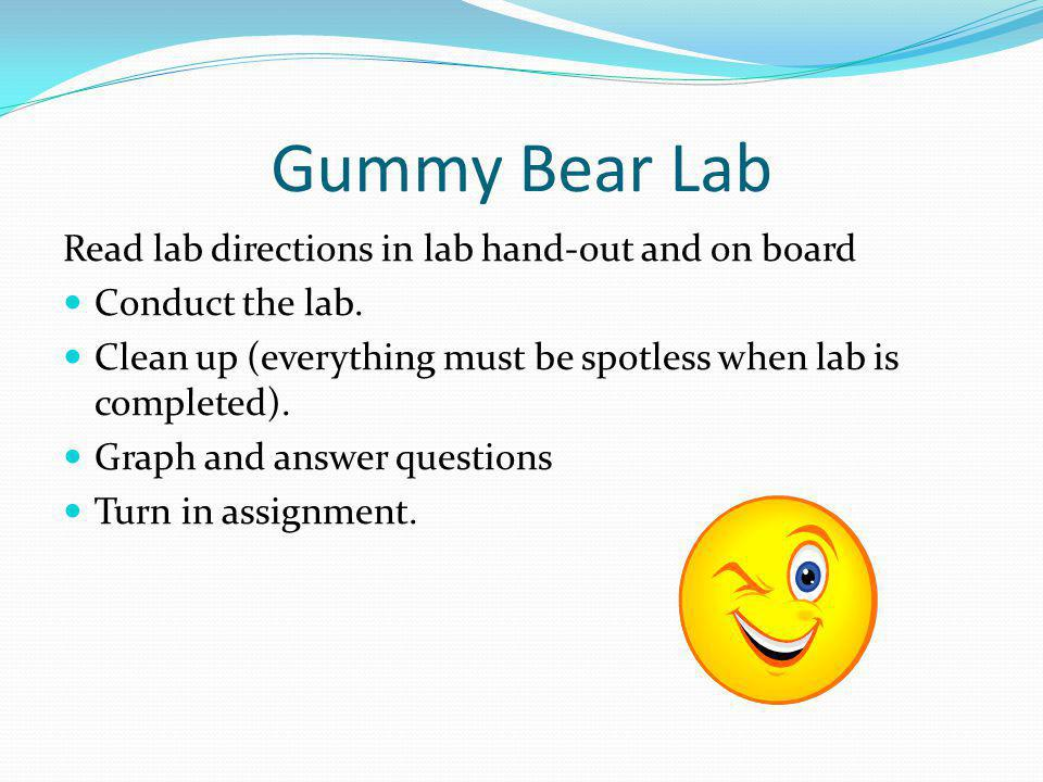 Gummy Bear Lab Read lab directions in lab hand-out and on board