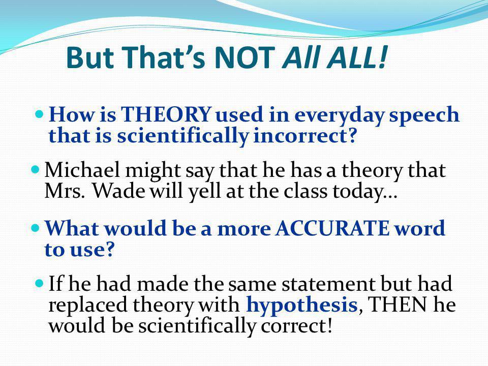 But That's NOT All ALL! How is THEORY used in everyday speech that is scientifically incorrect