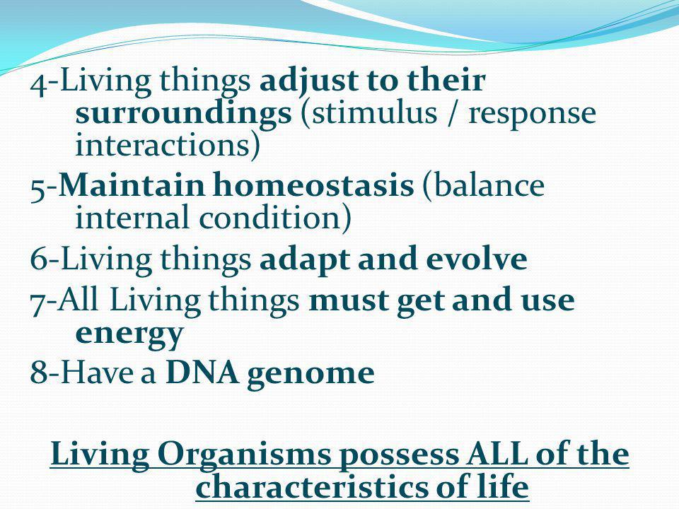 Living Organisms possess ALL of the characteristics of life