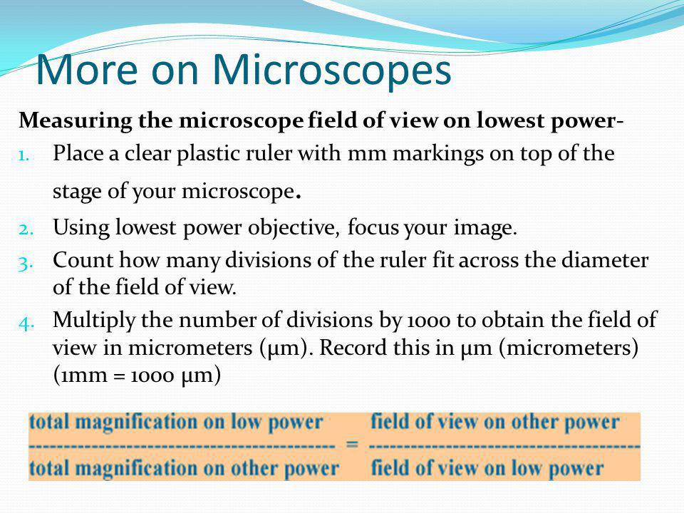 More on Microscopes Measuring the microscope field of view on lowest power-
