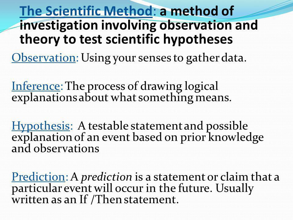 The Scientific Method: a method of investigation involving observation and theory to test scientific hypotheses