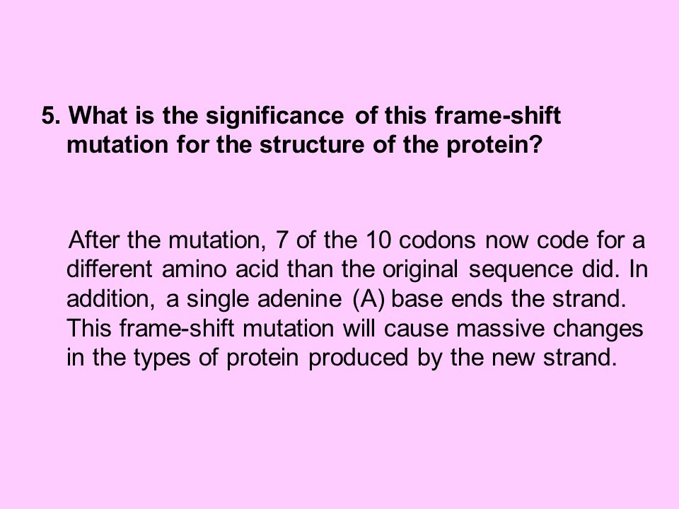 5. What is the significance of this frame-shift mutation for the structure of the protein