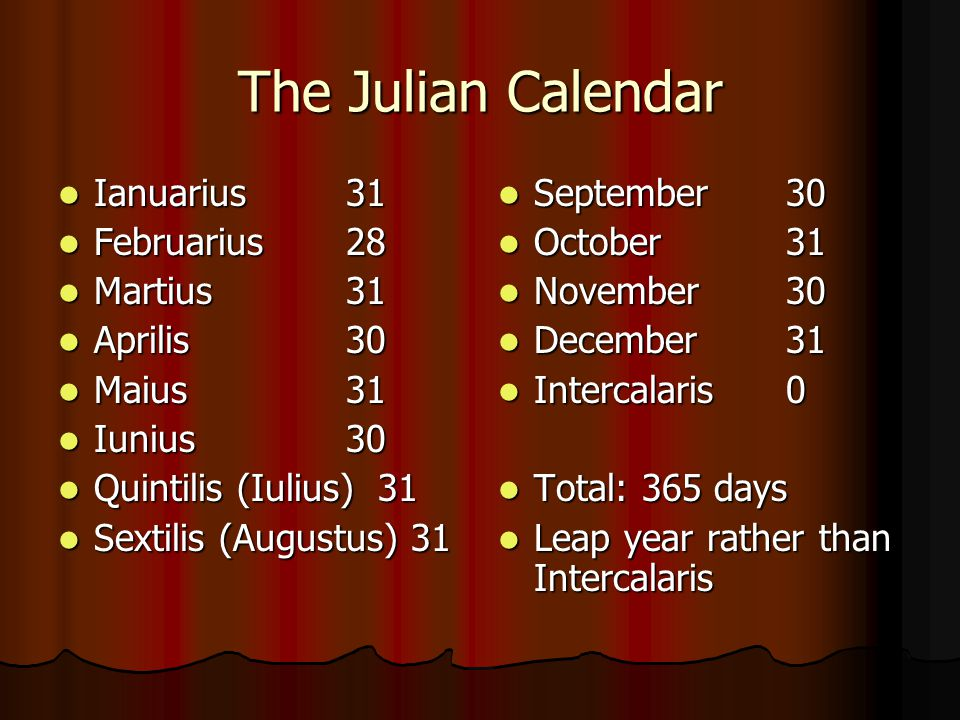 The Julian Calendar Ianuarius 31 Februarius 28 Martius 31 Aprilis 30