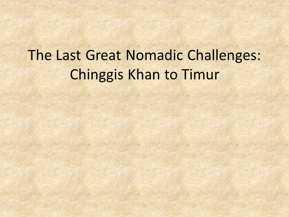 The Last Great Nomadic Challenges: Chinggis Khan to Timur