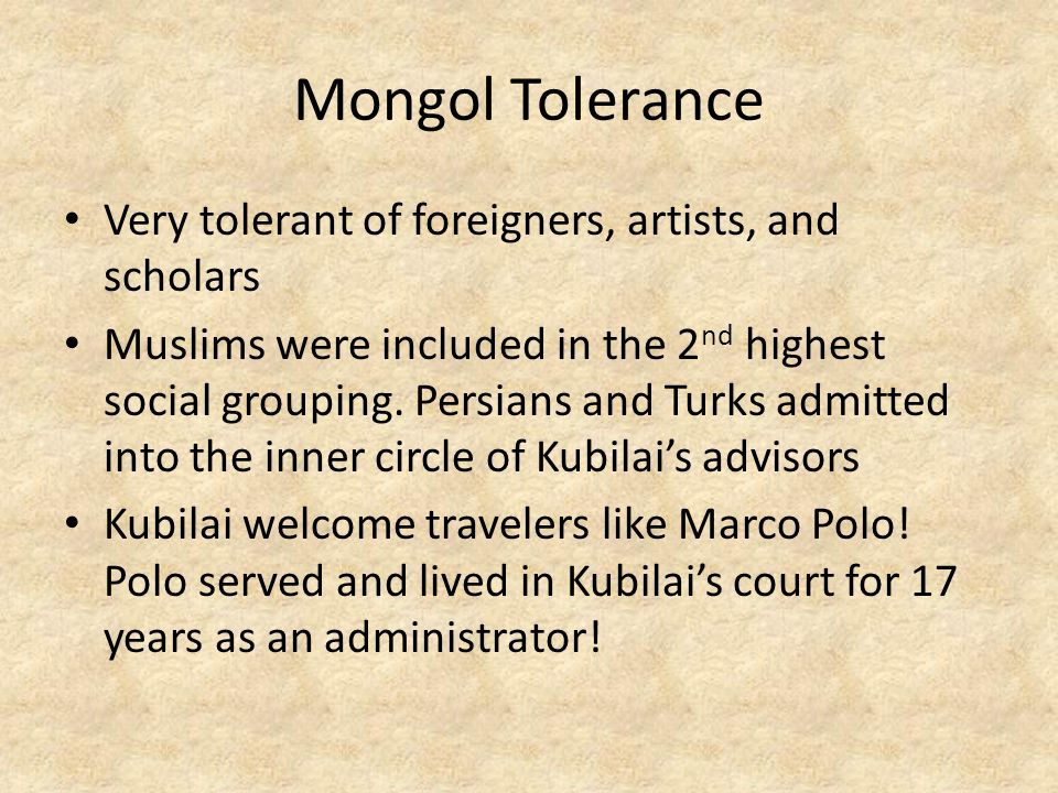 Mongol Tolerance Very tolerant of foreigners, artists, and scholars