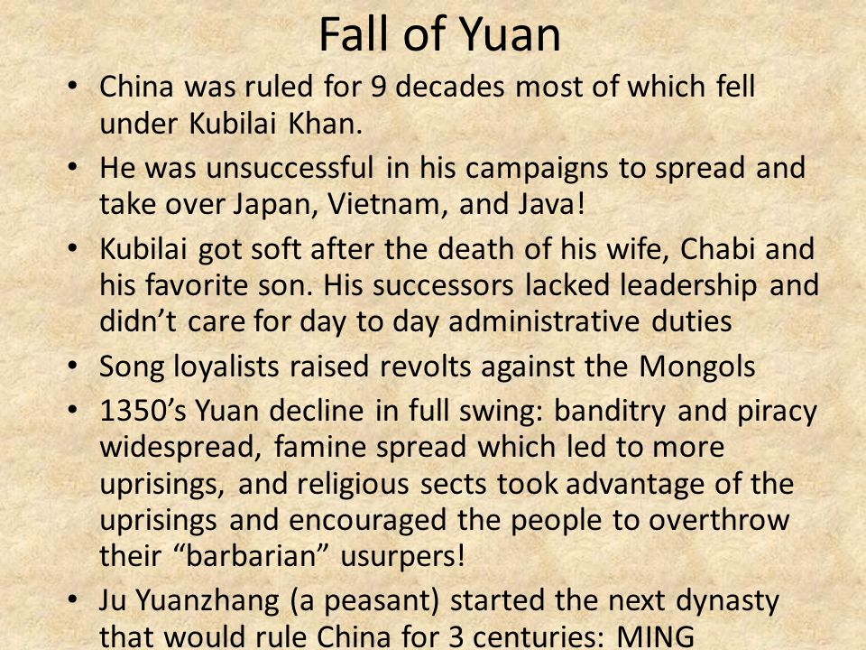 Fall of Yuan China was ruled for 9 decades most of which fell under Kubilai Khan.