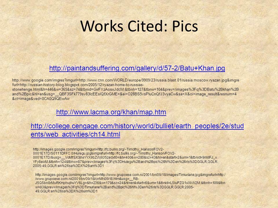 Works Cited: Pics http://paintandsuffering.com/gallery/d/57-2/Batu+Khan.jpg.