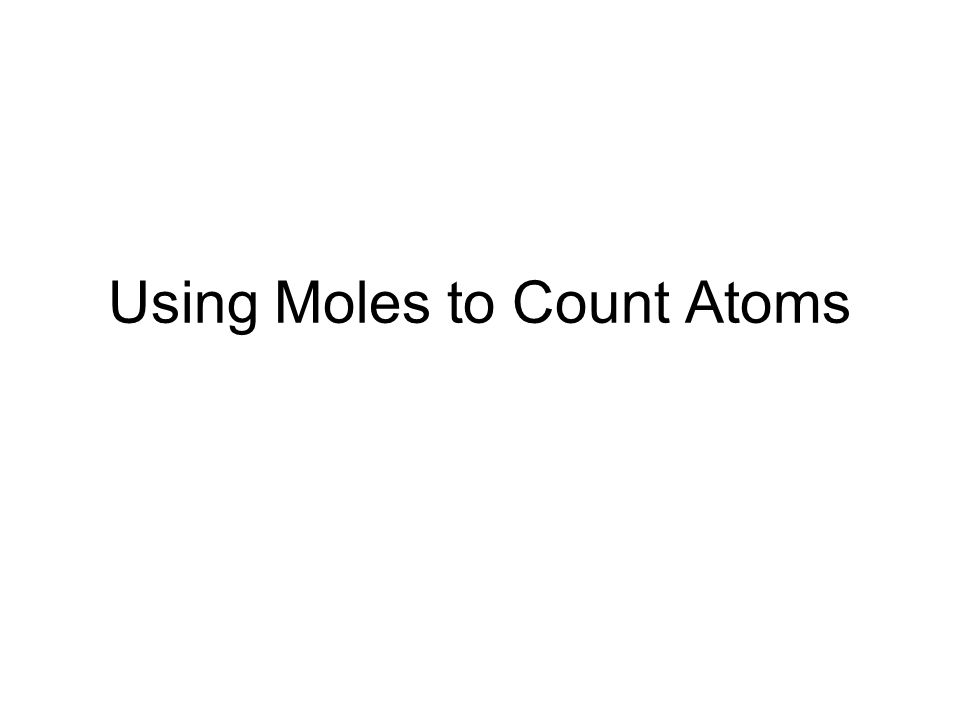 Using Moles to Count Atoms