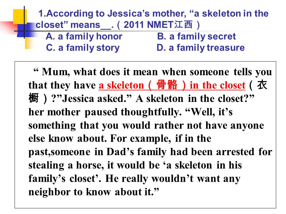 1. According to Jessica's mother, a skeleton in the closet means__