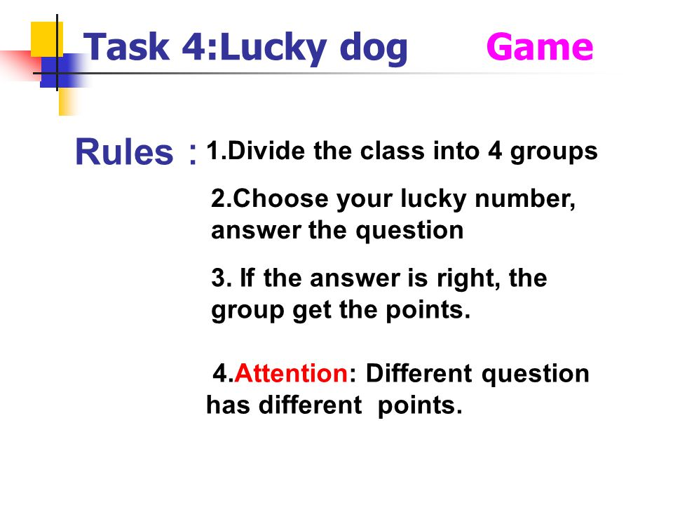Task 4:Lucky dog Game Rules: 1.Divide the class into 4 groups