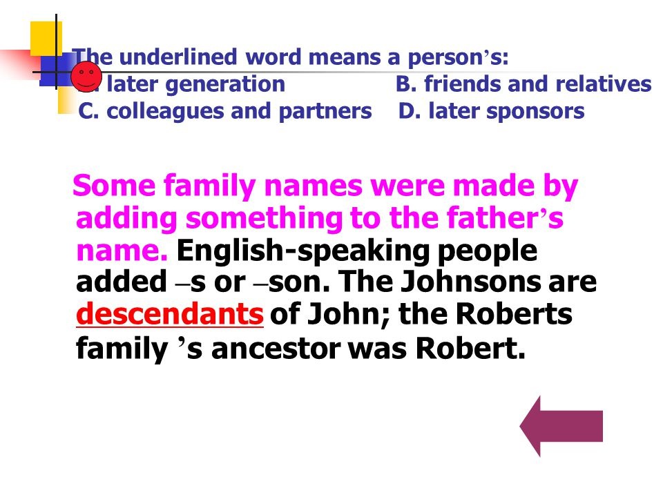 The underlined word means a person's: A. later generation B
