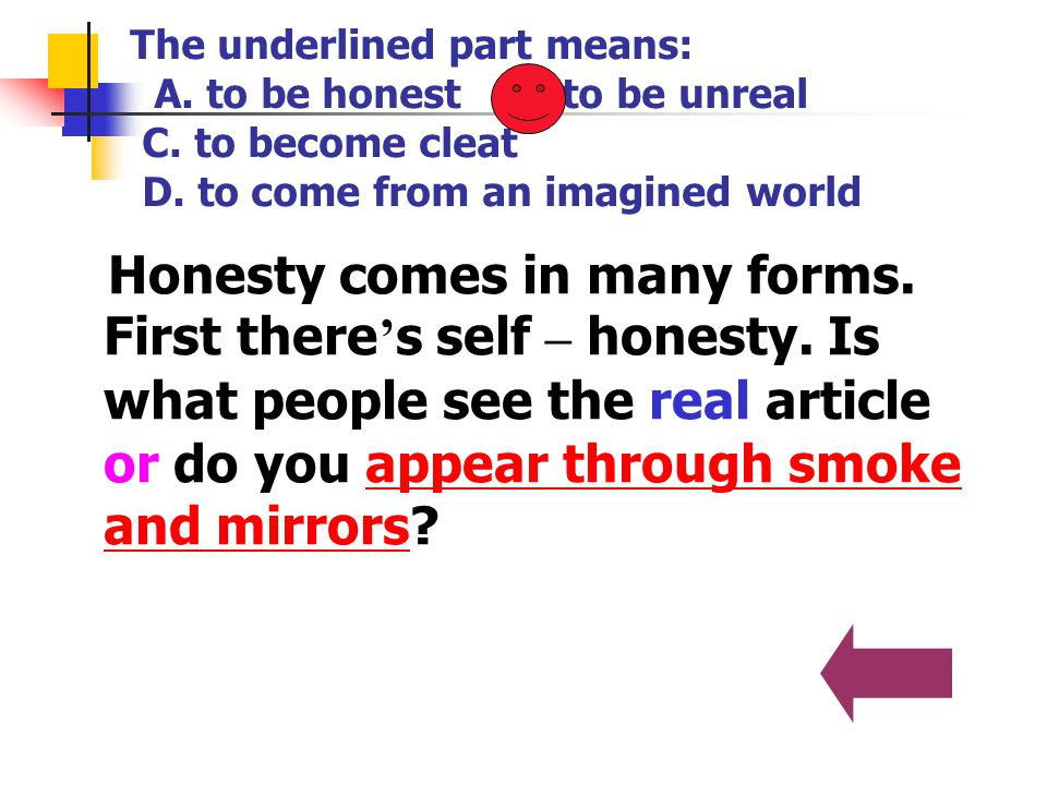 The underlined part means: A. to be honest B. to be unreal C