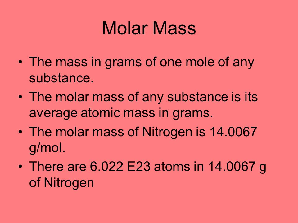 Molar Mass The mass in grams of one mole of any substance.