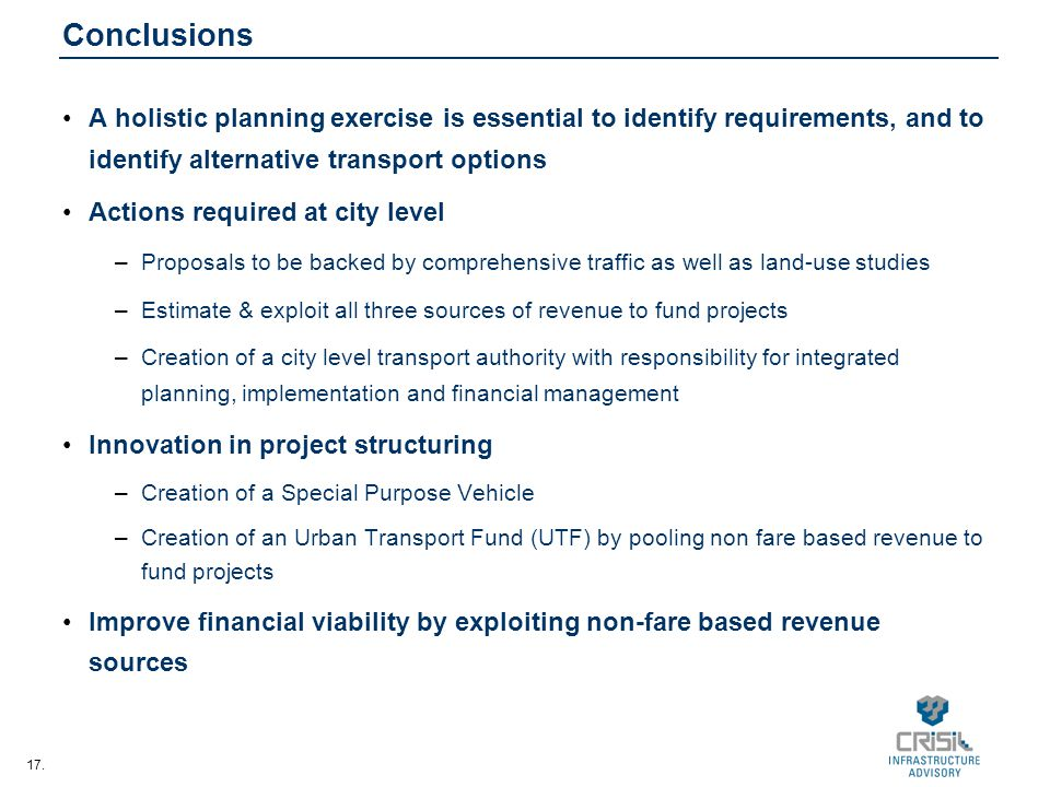 Conclusions A holistic planning exercise is essential to identify requirements, and to identify alternative transport options.