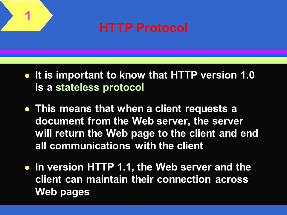 1 HTTP Protocol. It is important to know that HTTP version 1.0 is a stateless protocol.