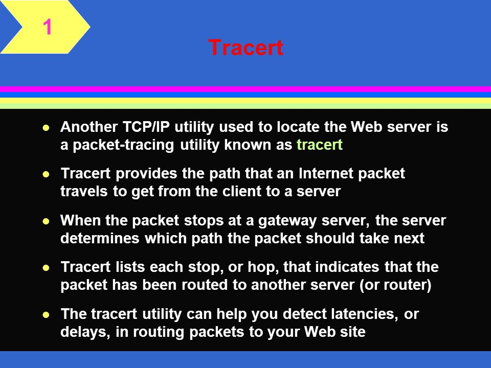 1 Tracert. Another TCP/IP utility used to locate the Web server is a packet-tracing utility known as tracert.