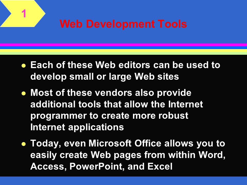 1 Web Development Tools. Each of these Web editors can be used to develop small or large Web sites.