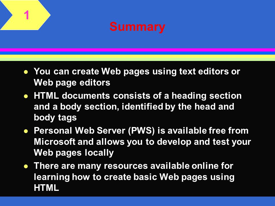 1 Summary. You can create Web pages using text editors or Web page editors.
