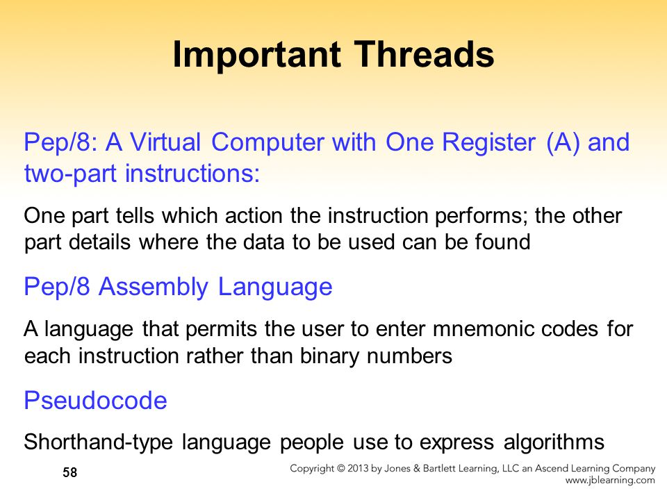 Important Threads Pep/8: A Virtual Computer with One Register (A) and two-part instructions: