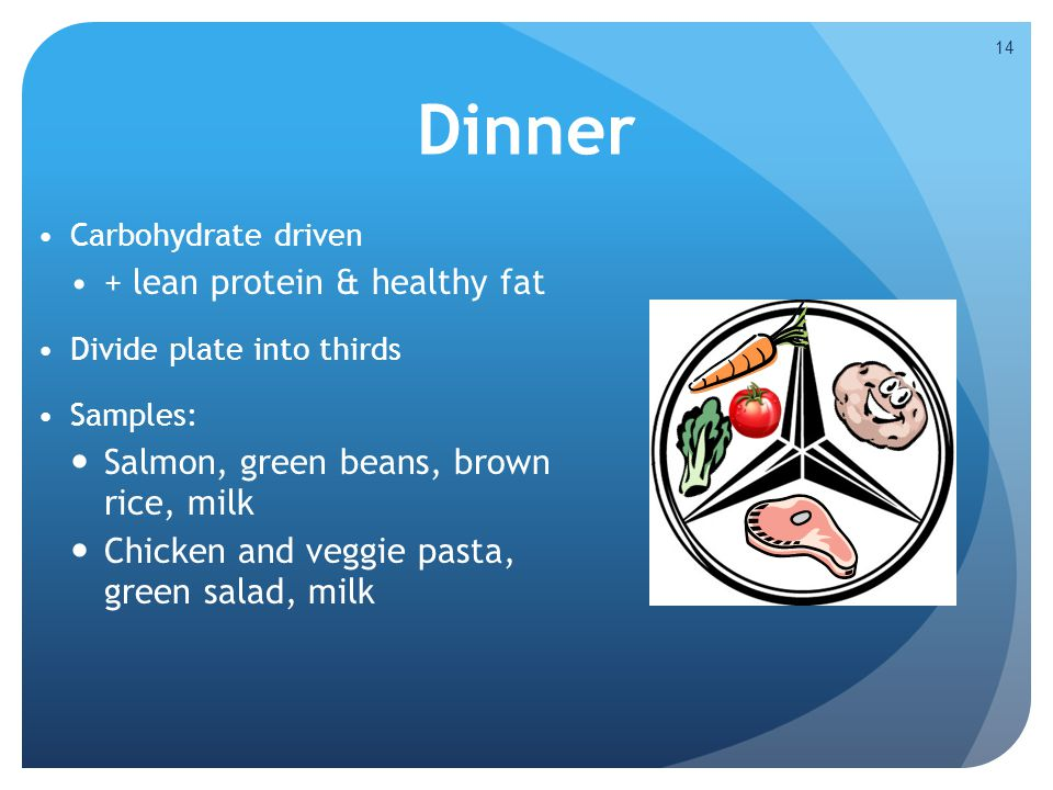 Dinner Carbohydrate driven meal with lean protein and healthy fat
