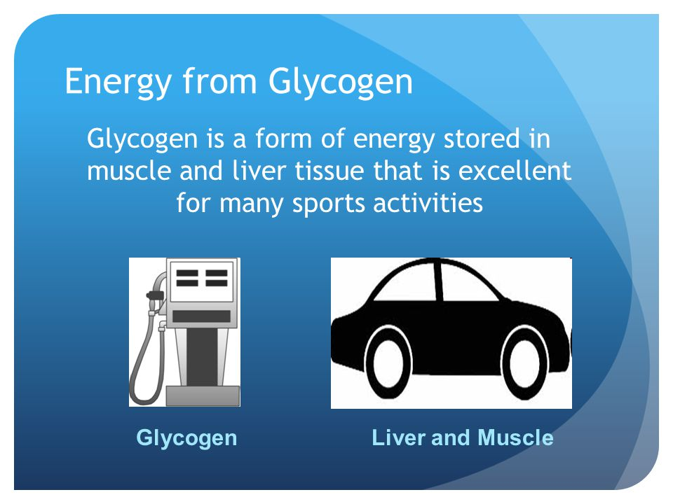 Energy from Glycogen Glycogen is a form of energy stored in muscle and liver tissue that is excellent for many sports activities.