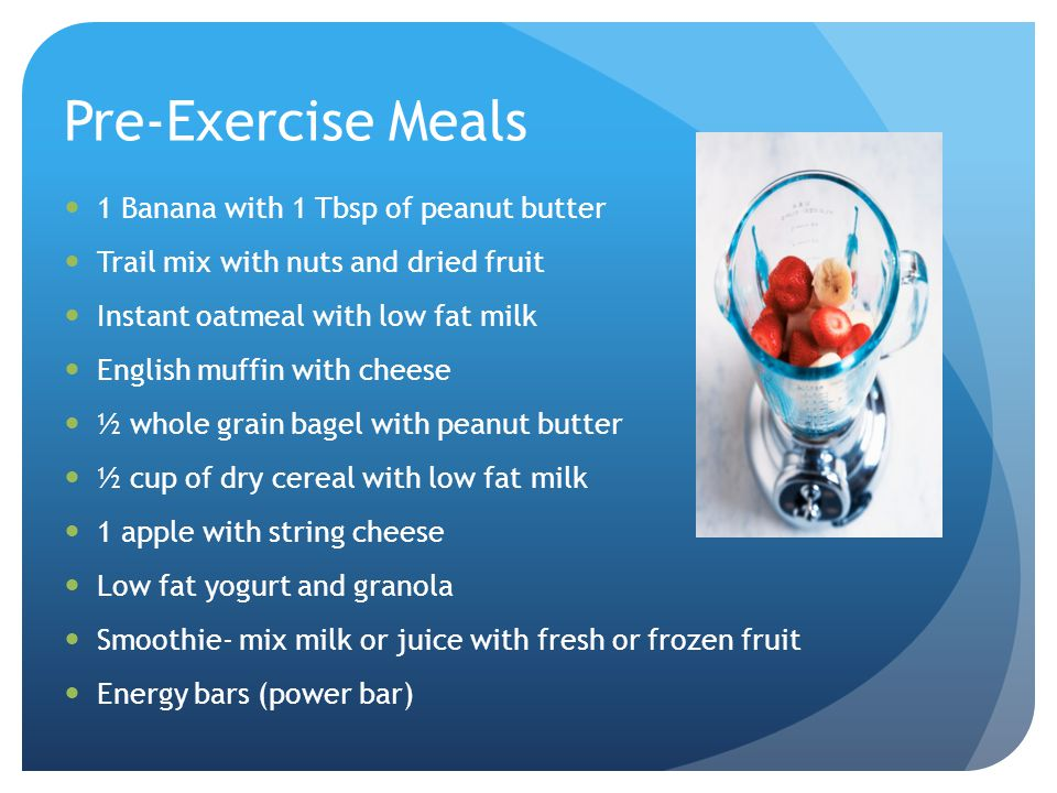 Pre-Exercise Meals 1 Banana with 1 Tbsp of peanut butter