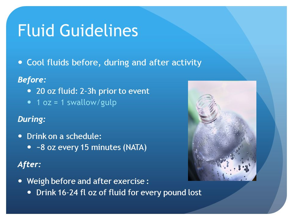 Fluid Guidelines Cool fluids before, during and after activity Before: