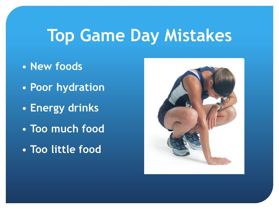 Top Game Day Mistakes New foods Poor hydration Energy drinks
