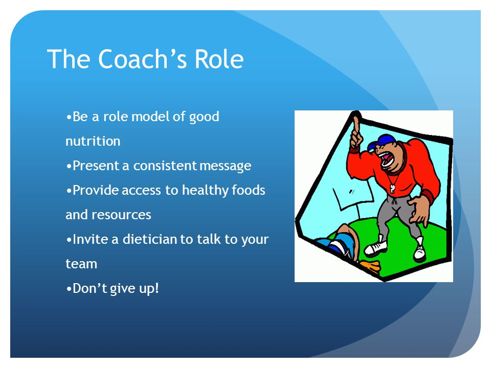 The Coach's Role Be a role model of good nutrition