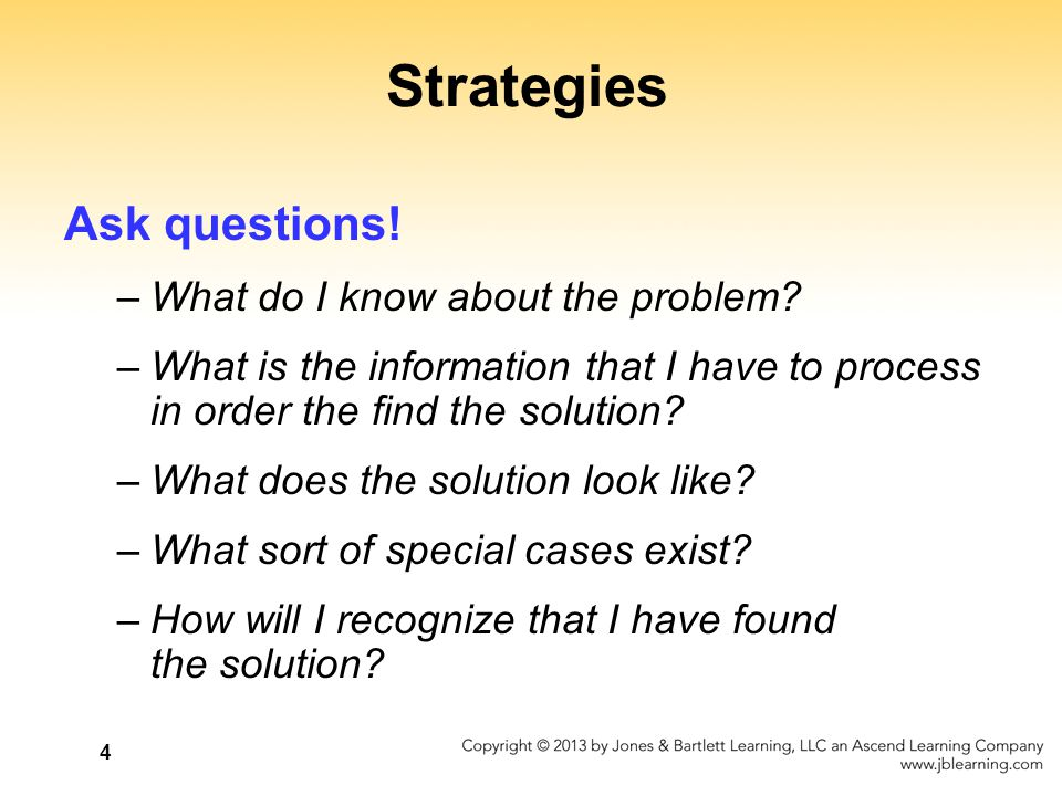 Strategies Ask questions! What do I know about the problem