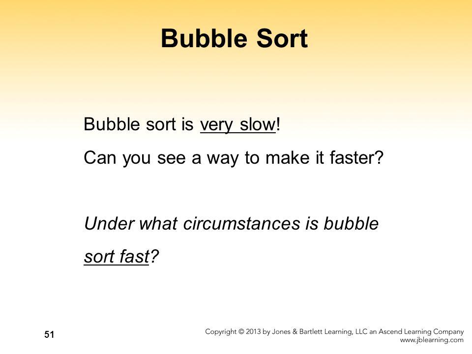 Bubble Sort Bubble sort is very slow!