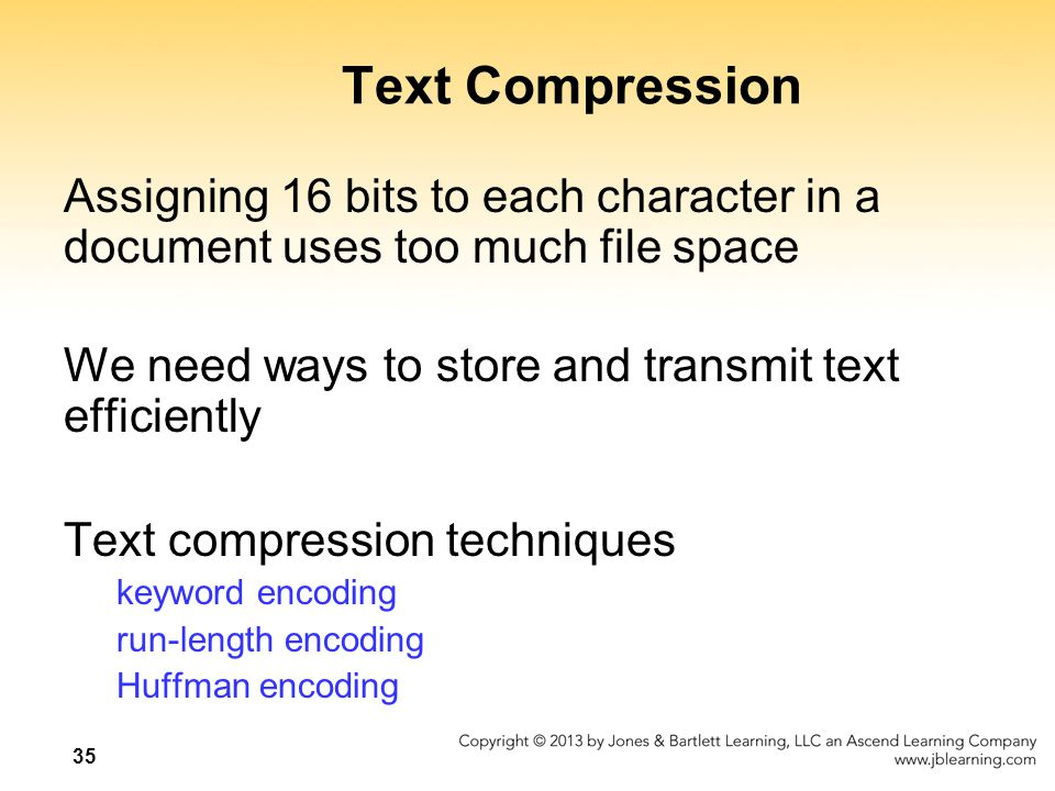 Text Compression Assigning 16 bits to each character in a document uses too much file space. We need ways to store and transmit text efficiently.