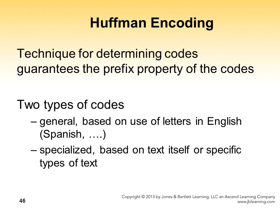 Huffman Encoding Technique for determining codes guarantees the prefix property of the codes. Two types of codes.