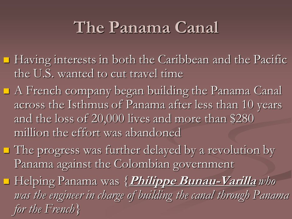 The Panama Canal Having interests in both the Caribbean and the Pacific the U.S. wanted to cut travel time.