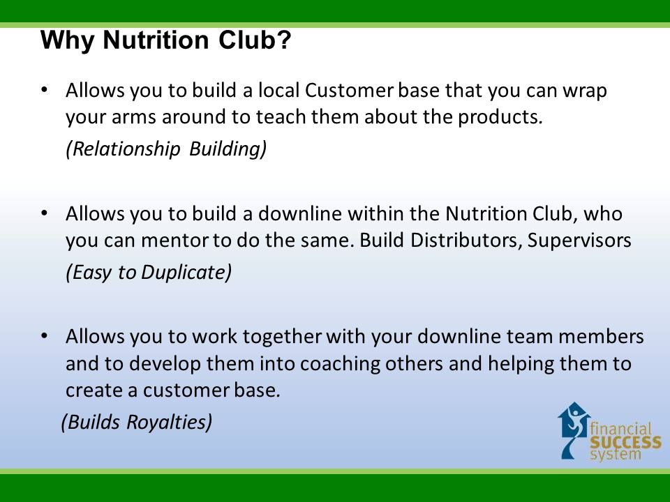 Why Nutrition Club Allows you to build a local Customer base that you can wrap your arms around to teach them about the products.