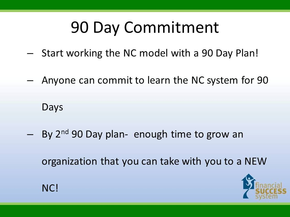 90 Day Commitment Start working the NC model with a 90 Day Plan!