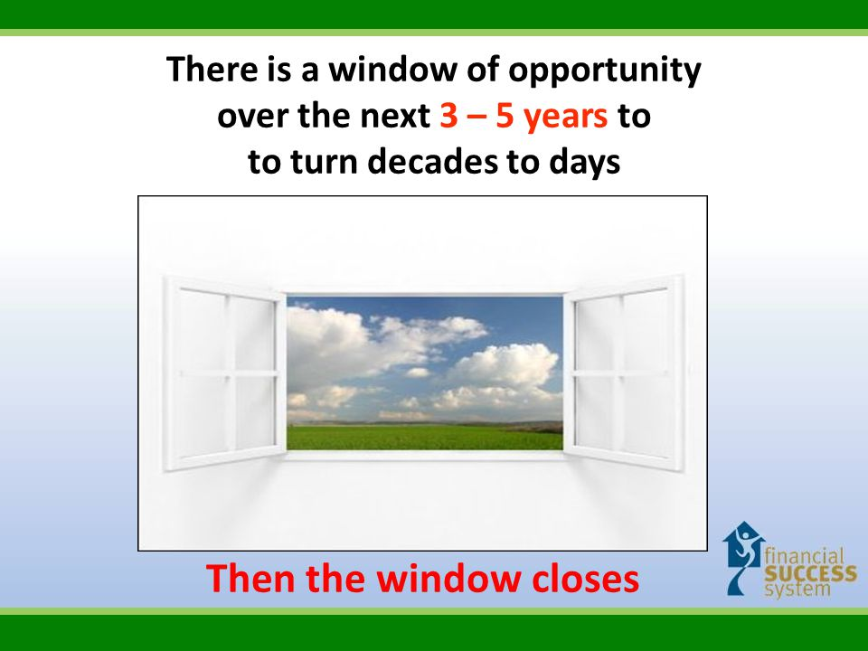 There is a window of opportunity over the next 3 – 5 years to to turn decades to days
