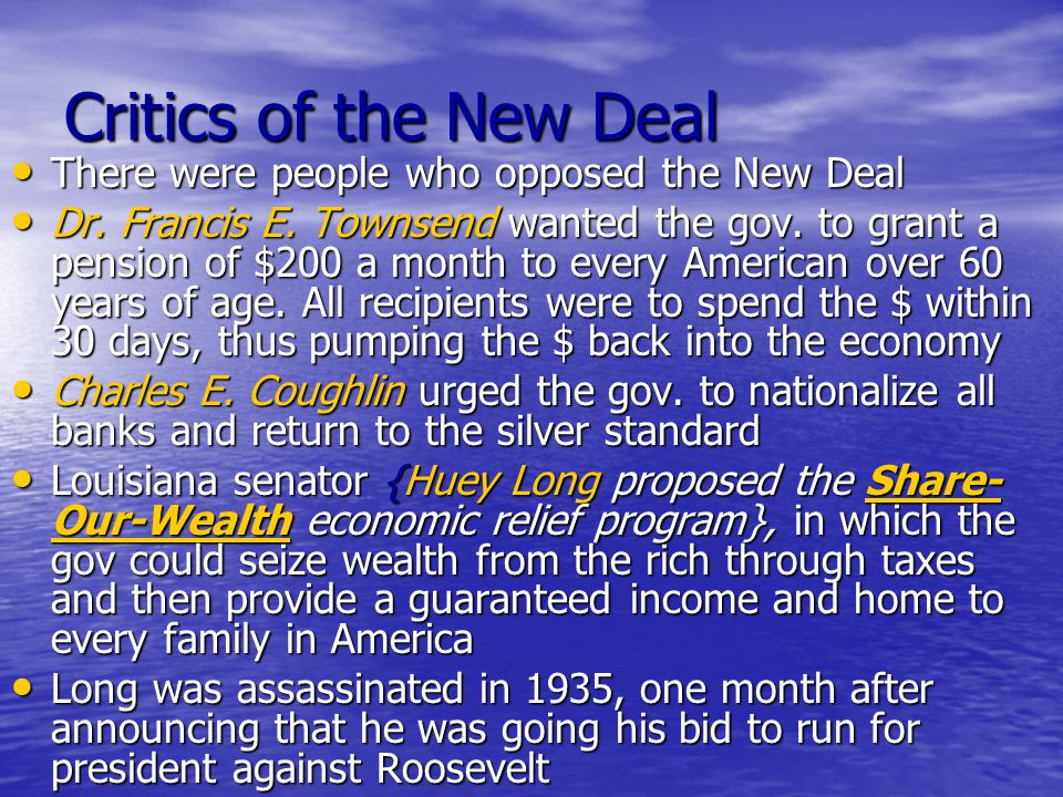 Critics of the New Deal There were people who opposed the New Deal