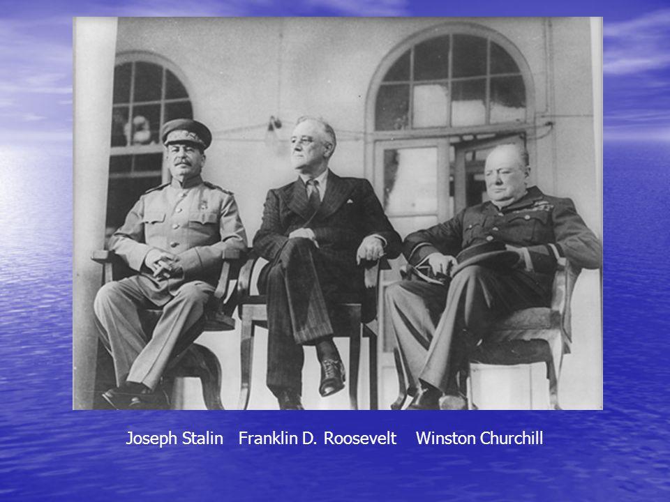Joseph Stalin Franklin D. Roosevelt Winston Churchill