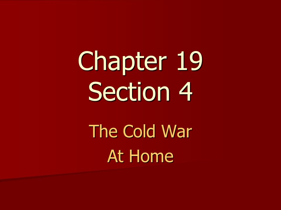 Chapter 19 Section 4 The Cold War At Home
