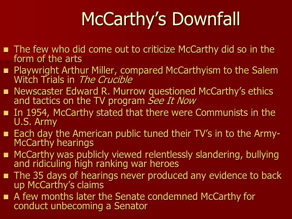 McCarthy's Downfall The few who did come out to criticize McCarthy did so in the form of the arts.