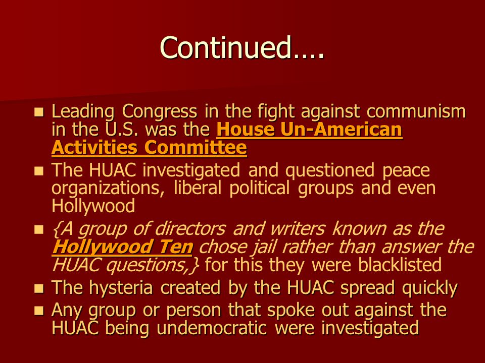 Continued…. Leading Congress in the fight against communism in the U.S. was the House Un-American Activities Committee.