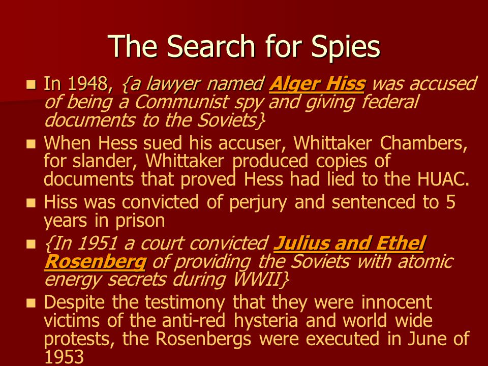 The Search for Spies In 1948, {a lawyer named Alger Hiss was accused of being a Communist spy and giving federal documents to the Soviets}