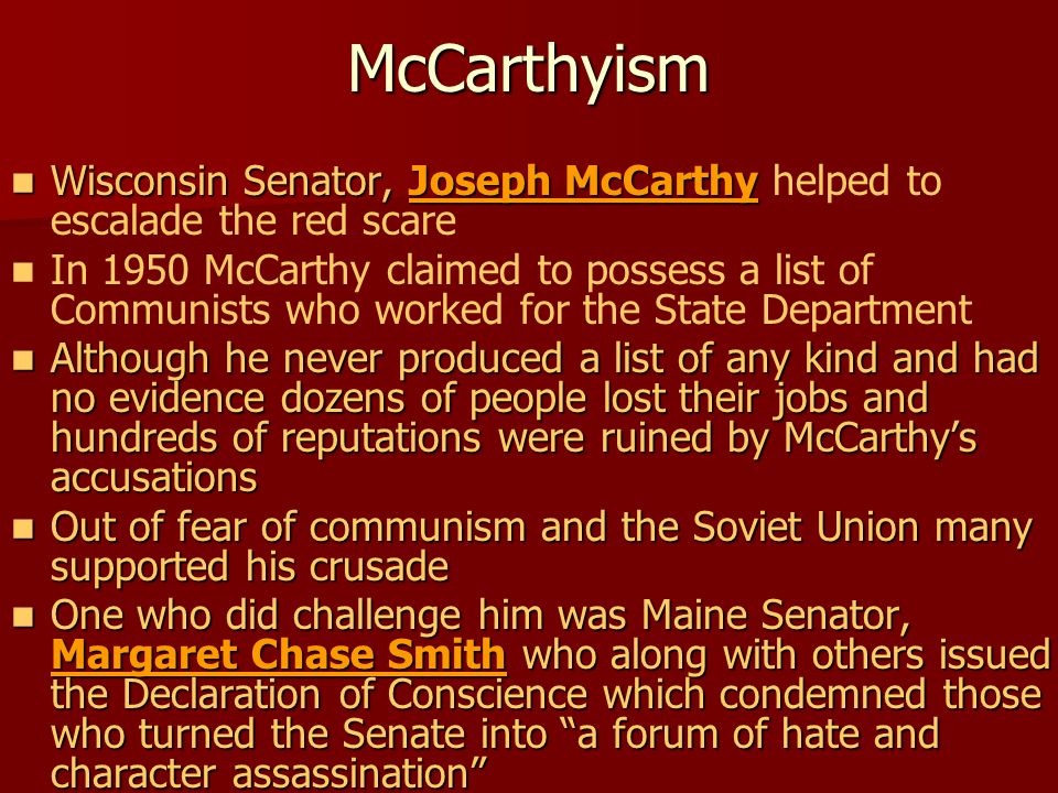 McCarthyism Wisconsin Senator, Joseph McCarthy helped to escalade the red scare.